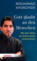Mouhanad Khorchide: Gott glaubt an den Menschen