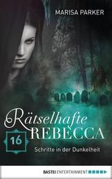 Rätselhafte Rebecca 16 - Schritte in der Dunkelheit