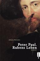 Johanna Blackader: Peter Paul. Rubens Leben ★★★★