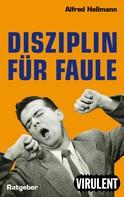 Alfred Hellmann: Disziplin für Faule oder wie man es trotzdem schafft ★★★