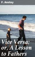 F. Anstey: Vice Versa; or, A Lesson to Fathers
