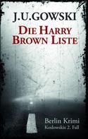 J. U. Gowski: Die Harry Brown Liste