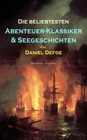 Daniel Defoe: Die beliebtesten Abenteuer-Klassiker & Seegeschichten von Daniel Defoe (Illustrierte Ausgaben)
