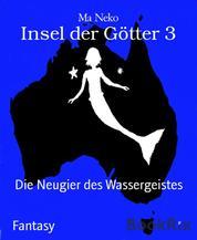 Insel der Götter 3 - Die Neugier des Wassergeistes