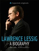 Anita Felicelli: Lawrence Lessig: A Biography