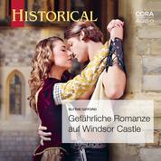 Gefährliche Romanze auf Windsor Castle (Historical 357)