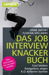 Das Jobinterviewknackerbuch - Cool bleiben - Kompetenz zeigen - K.O.-Kriterien kennen. Was Personaler nie verraten würden