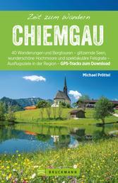 Bruckmann Wanderführer: Zeit zum Wandern Chiemgau - 40 Wanderungen, Bergtouren und Ausflugsziele im Chiemgau