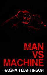 Man vs Machine - A collection of 13 weird tales