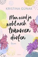 Kristina Günak: Man wird ja wohl noch träumen dürfen ★★★★
