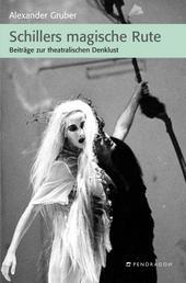 Schillers magische Rute - Beiträge zur theatralischen Denklust