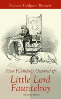 Frances Hodgson Burnett: How Fauntleroy Occurred & Little Lord Fauntleroy (Illustrated Edition)