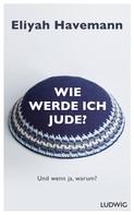 Eliyah Havemann: Wie werde ich Jude? ★★★★