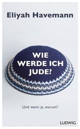 Wie werde ich Jude? - Und wenn ja, warum?
