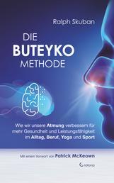 Die Buteyko-Methode: Wie wir unsere Atmung verbessern für mehr Gesundheit und Leistungsfähigkeit im Alltag, Beruf, Yoga und Sport