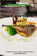 Sebastian Kemper: THE FLYING CHEFS Das Meerrettichkochbuch