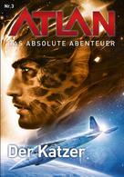 Detlev G. Winter: Atlan - Das absolute Abenteuer 3: Der Katzer ★★★★★