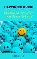 Marina Meyer: Happiness Guide: Glücklich im Hier und Jetzt leben! ★★★★★