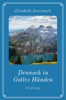 Elisabeth Dreisbach: Dennoch in Gottes Händen