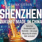 Shenzhen - Zukunft Made in China - Zwischen Kreativität und Kontrolle - die junge Megacity, die unsere Welt verändert