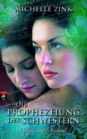 Michelle Zink: Die Prophezeiung der Schwestern - Magie und Schicksal ★★★★