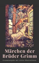 Märchen der Brüder Grimm - Gesamtausgabe mit vielen Illustrationen