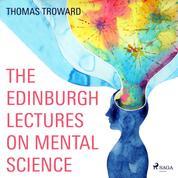 The Edinburgh Lectures on Mental Science (Unabridged)