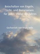 Birgit Mills: Botschaften von Engeln, Licht- und Naturwesen für jeden Monat des Jahres
