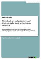 Jessica Krüger: Wie soll gelehrt und gelernt werden? Schulpraktische Studie anhand dreier Methoden