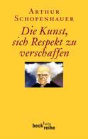 Arthur Schopenhauer: Die Kunst, sich Respekt zu verschaffen