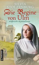 Die Begine von Ulm - Historischer Kriminalroman