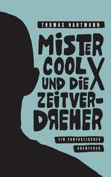 Mister Cool X und die Zeitverdreher - Ein fantastisches Abenteuer