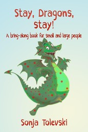 Stay, Dragons, stay! - A bring-along book for small and large people