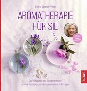 Aromatherapie für Sie - Duftpflaster und Seelentröster: Aroma-Rezepte zum Entspannen und Anregen