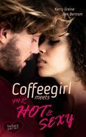 Kerry Greine: Coffeegirl meets Mr Hot & Sexy