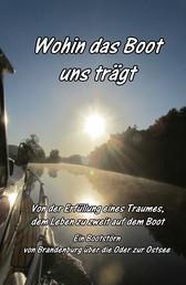 Wohin das Boot uns trägt - Von der Erfüllung eines Traumes, dem Leben zu zweit auf dem Boot - Ein Bootstörn von Brandenburg über die Oder zur Ostsee