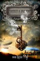 Luzia Pfyl: Frost & Payne - Band 1: Die Schlüsselmacherin (Steampunk) ★★★★
