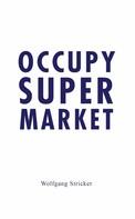 Wolfgang Stricker: Occupy Super Market