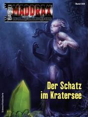 Maddrax 559 - Science-Fiction-Serie - Der Schatz im Kratersee