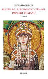 Historia de la decadencia y caída del Imperio Romano. Tomo I - Desde los Antoninos hasta Diocleciano (años 96 a 313). Desde la renuncia de Diocleciano a la conversión de Constantino (años 305 a 438)
