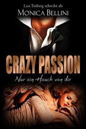 Crazy Passion: Nur ein Hauch von dir