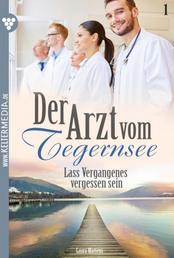 Der Arzt vom Tegernsee 1 – Arztroman - Lass Vergangenes vergessen sein