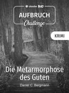 Daniel C. Bergmann: Die Metamorphose des Guten ★