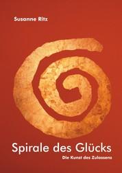 Spirale des Glücks - Die Kunst des Zulassens