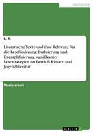 L. K.: Literarische Texte und ihre Relevanz für die Leseförderung: Evaluierung und Exemplifizierung signifikanter Lesestrategien im Bereich Kinder- und Jugendliteratur