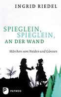 Ingrid Riedel: Spieglein, Spieglein an der Wand ★