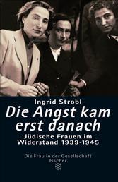 Die Angst kam erst danach - Jüdische Frauen im Widerstand 1939-1945