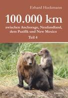 Erhard Heckmann: 100.000 km zwischen Anchorage, Neufundland, dem Pazifik und New Mexico - Teil 4