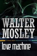 Walter Mosley: Love Machine