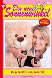Der neue Sonnenwinkel 82 – Familienroman - Du gehörst zu uns, Roberta!
